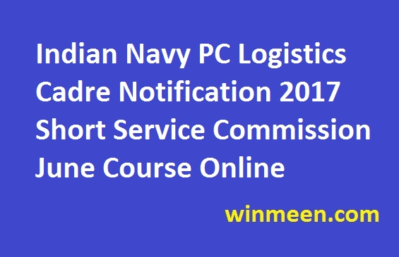 Indian Navy PC Logistics Cadre Notification 2017 Short Service Commission June Course Online Application