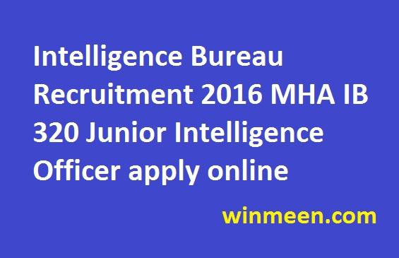 Intelligence Bureau Recruitment 2016 MHA IB 320 Junior Intelligence Officer apply online