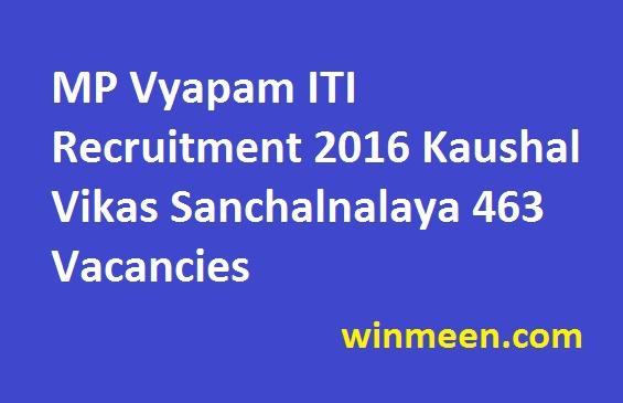 MP Vyapam ITI Recruitment 2016 Kaushal Vikas Sanchalnalaya 463 Vacancies