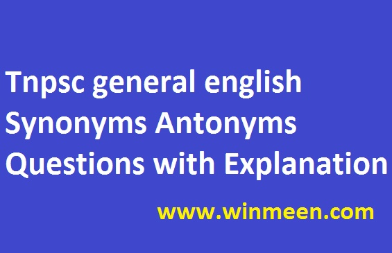 tnpsc-general-english-synonyms-antonyms-questions-with-explanation