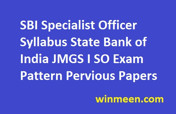 SBI Specialist Officer Syllabus State Bank of India JMGS I SO Exam Pattern Pervious Papers
