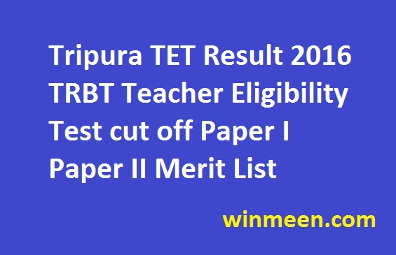 Tripura TET Result 2016 TRBT Teacher Eligibility Test cut off Paper I Paper II Merit List