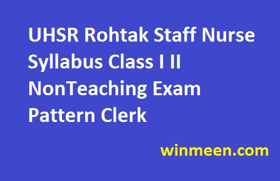 UHSR Rohtak Staff Nurse Syllabus Class I II NonTeaching Exam Pattern Clerk