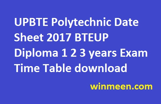 UPBTE Polytechnic Date Sheet 2017 BTEUP Diploma 1 2 3 years Exam Time Table download