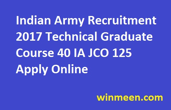 Indian Army Recruitment 2017 Technical Graduate Course 40 IA JCO 125 Apply Online