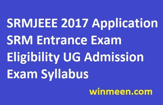 SRMJEEE 2017 Application SRM Entrance Exam Eligibility UG Admission Exam Syllabus