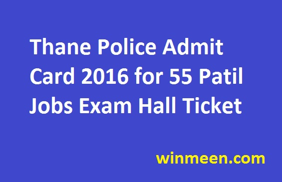 Thane Police Admit Card 2016 for 55 Patil Jobs Exam Hall Ticket