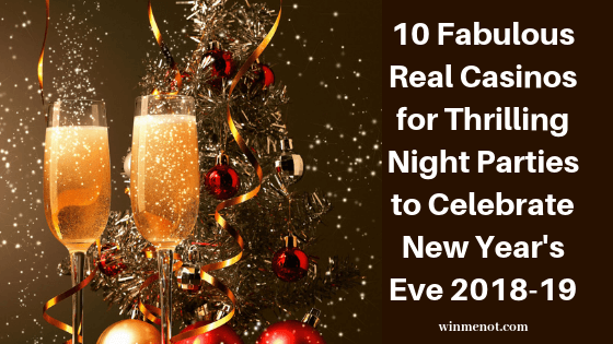 10 Fabulous Real Casinos for Thrilling Night Parties to Celebrate New Years Eve 2018-19