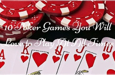 10 Poker Games You would love to play at all times