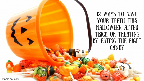 12 ways to save your teeth this Halloween after trick-or-treating by eating the right candy