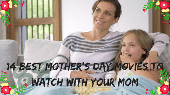 14 Best Mother's Day Movies to Watch With Your Mom