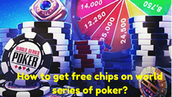 How to get free chips on world series of poker