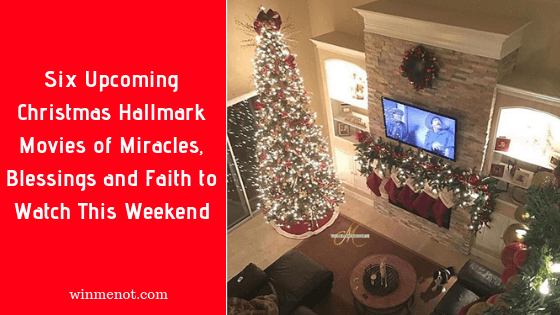 Six Upcoming Christmas Hall Mark Movies of Miracles, Blessings and Faith to Watch This Weekend