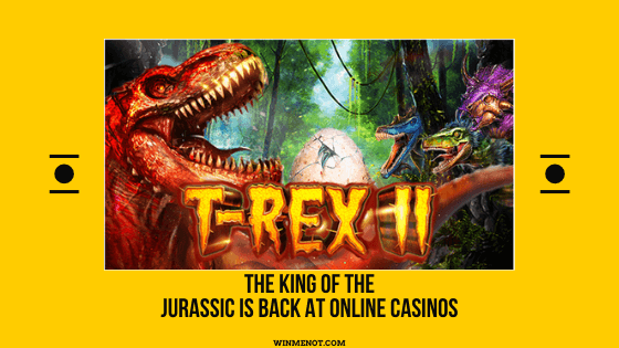 The King of the Jurassic is Back at Online Casinos