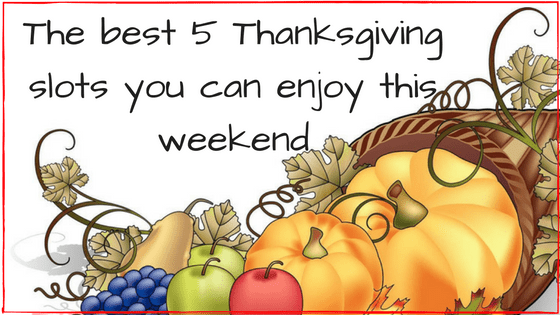 The best 5 Thanksgiving Slots to enjoy this weekend