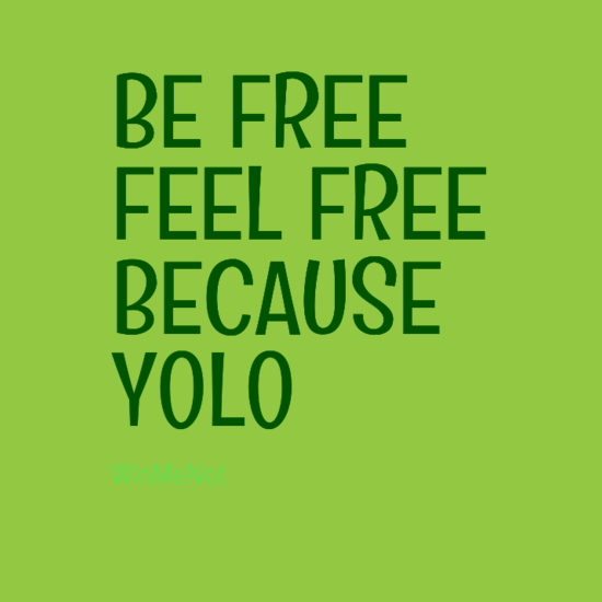 BE FREE FEEL FREE BECAUSE YOLO