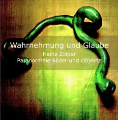 Wahrnehmung und Glaube, Katalog zur Ausstellung Heinz Zolper, Kunstmuseum Zanders