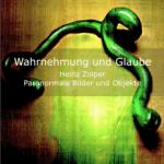 Exhibition catalogue - Heinz Zolper - Katalog: Wahrnehmung und Glaube