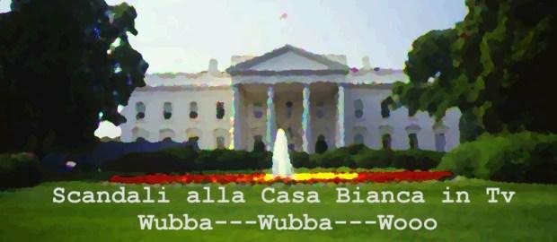 Scandali alla Casa Bianca in Tv, wubba-wubba wooo