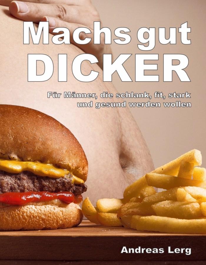 Machs gut Dicker - Für Männer die schlank, fit, stark und gesund werden wollen
