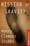 Henry Clement Stubbs, Mission of Gravity