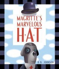 Magritte's Marvelous Hat by D. B. Johnson
