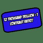 12 thousand trillion:1 contrast ratio!