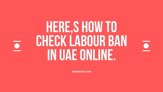 Here,s how to check LABOR BAN IN UAE ONLINE