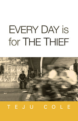 Every day is for the Thief, de Teju Cole