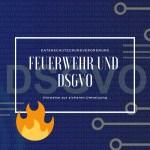 Feuerwehr und DSGVO: Hinweise zur sicheren Umsetzung
