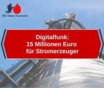 Digitalfunk: 15 Millionen Euro für Stromerzeuger