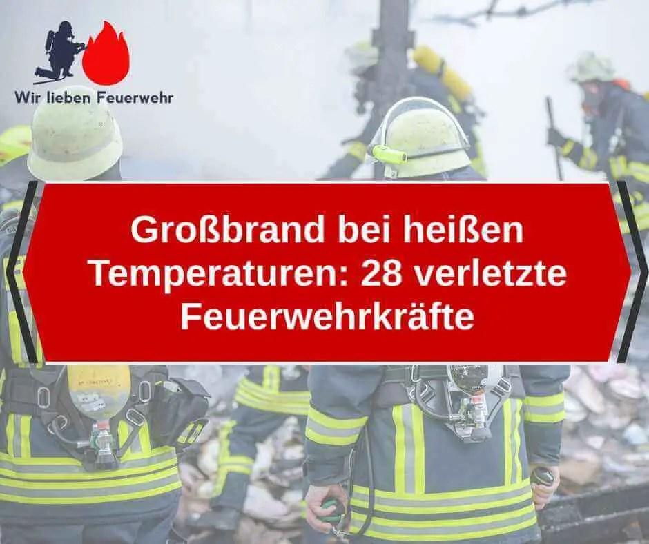 Großbrand bei heißen Temperaturen: 28 verletzte Feuerwehrkräfte