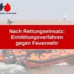 Nach Rettungseinsatz: Ermittlungsverfahren gegen Feuerwehr