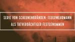 Serie von Scheunenbränden - Feuerwehrmann als Tatverdächtiger festgenommen
