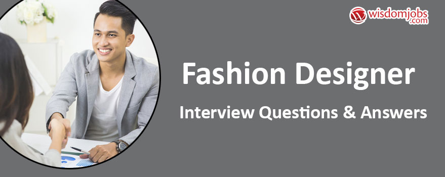 Top 250  Fashion Designer Interview Questions   Best Fashion     Top 250  Fashion Designer Interview Questions   Best Fashion Designer  Interview Questions and Answers   Wisdom Jobs