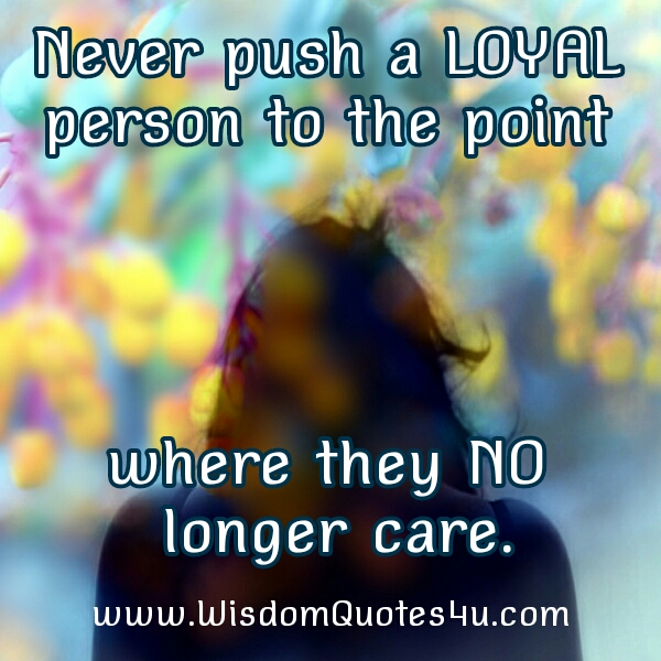 Never Push Loyal Person Quotes