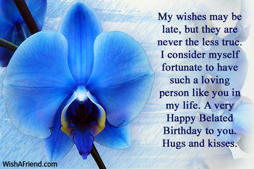 My Wishes May Be Late But Belated Birthday Greetings