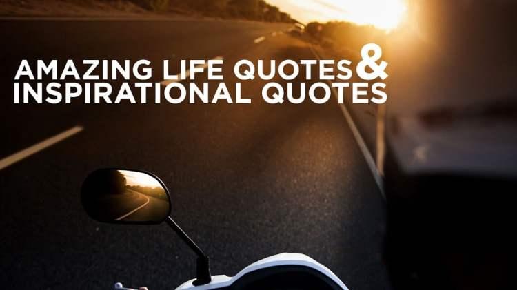 Amazing Life Quotes & Inspirational Quotes