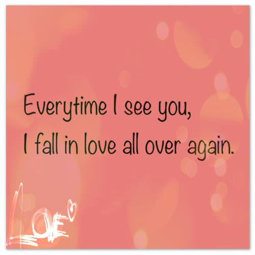 Everytime I see you, I fall in love all over again