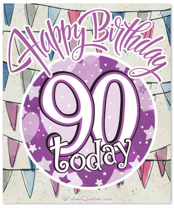 Birthday Wishes For 90year Olds To Give Them That Extra Will To Reach 100 WishesQuotes