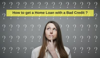 How to Get a Home Loan with a Bad Credit? Here's the ...