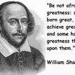 Be Not Afraid of Greatness Quote William Shakespeare
