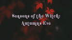 Seasons of the Witch: Autumns Eve