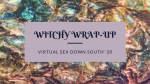 Witchy Wrap-up: Virtual Sex Down South '20