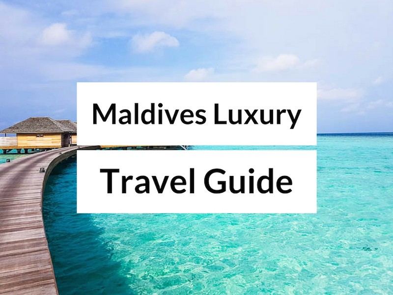 Maldives Luxury Travel Guide