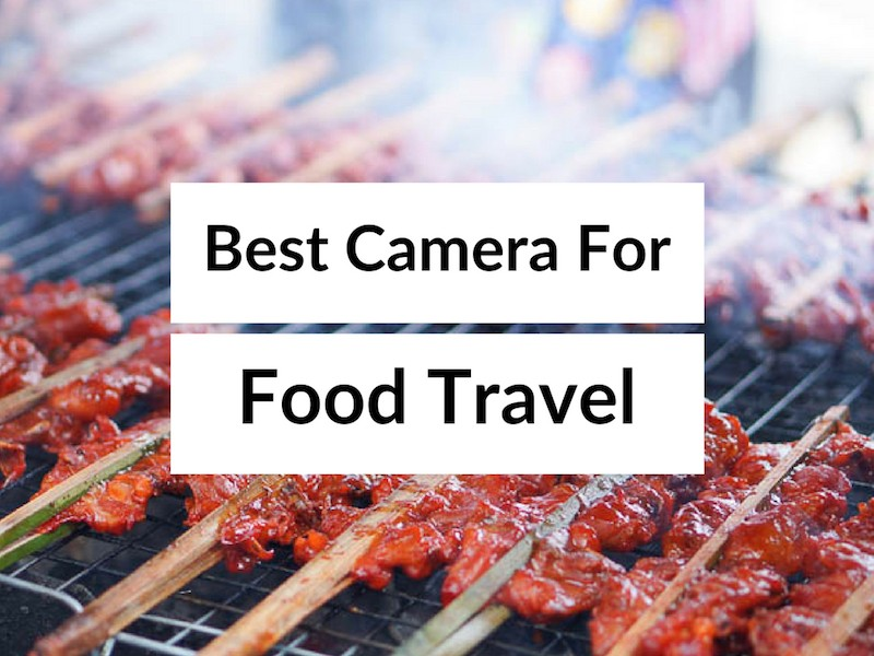 Best Food Camera - Food and Travel Blog