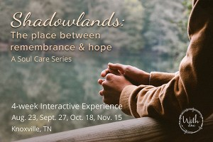 Shadowlands: The place between remembrance and hope