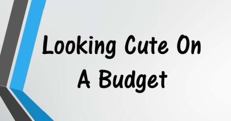Looking Cute On A Budget