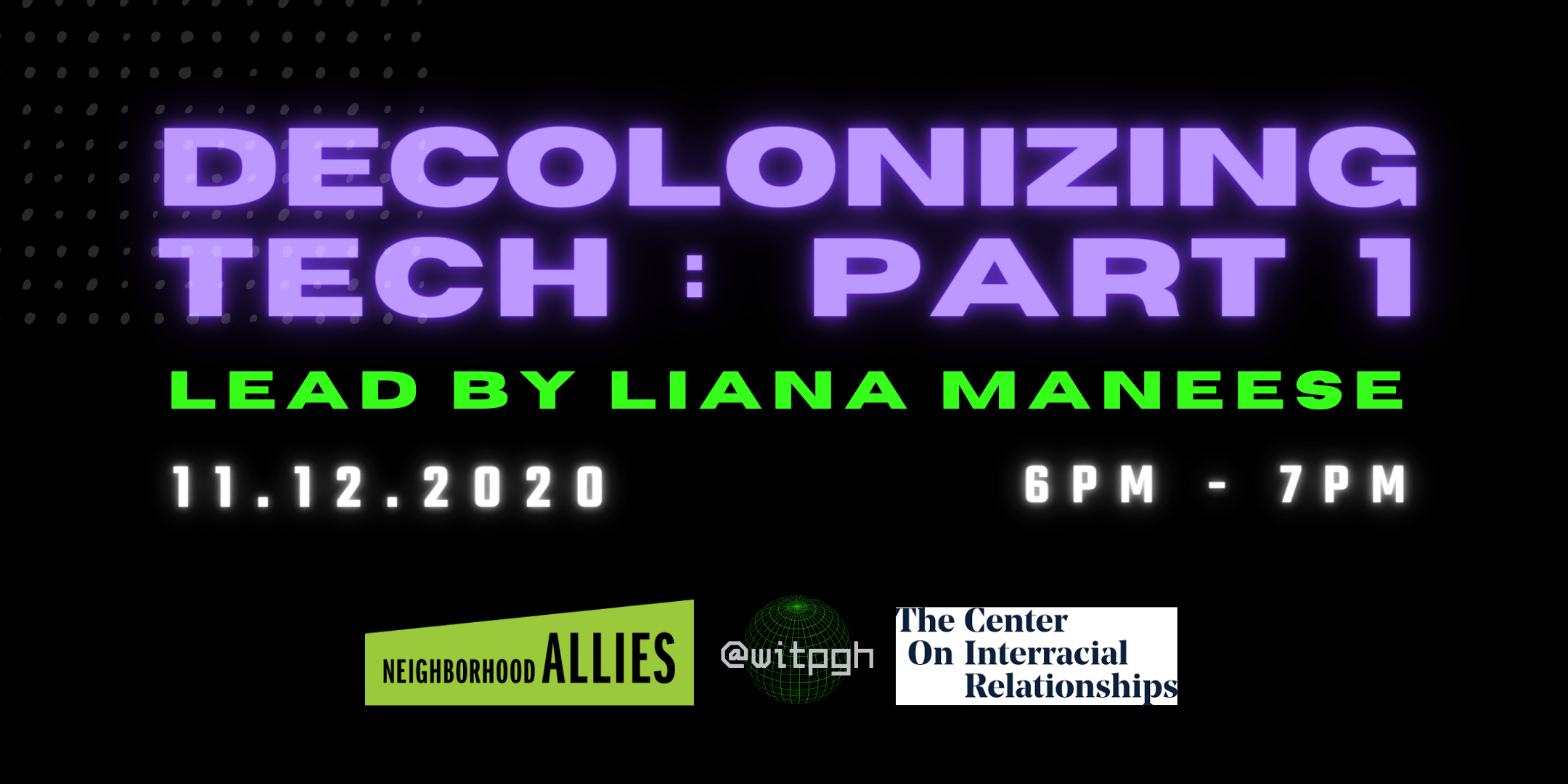Decolonizing Tech Part 1 with Liana maneese, 11/12 from 6 pm to 7pm