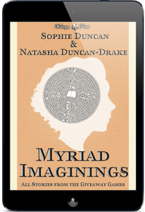 The Giveaway Games - Myriad Imaginings by Sophie Duncan & Natasha Duncan-Drake